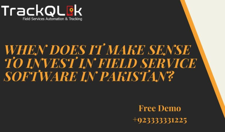 When Does It Make Sense to Invest in Field Service Software in Pakistan?