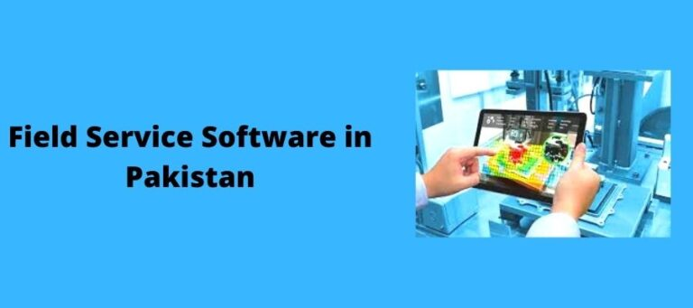 How Field Service Software In Pakistan Can Help You Build Client Trust ?